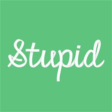 Why Prefer Stupid by Why I M Okay With The Word Stupid These Are Your Days