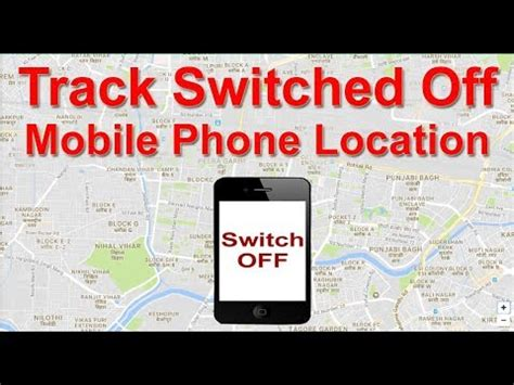 track a mobile track your switched mobile phone location find your