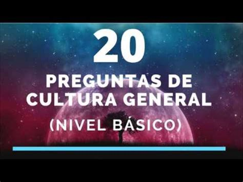 preguntas de cultura general 2017 test 20 preguntas de cultura general nivel b 193 sico youtube