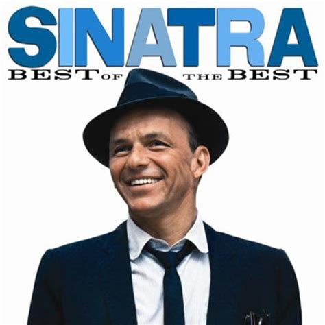 frank sinatra the best sinatra best of the best available for frank sinatra fans