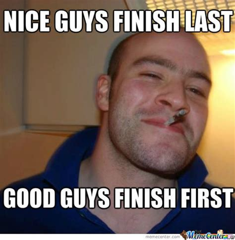 Nice Guy Memes - nice guys by thezephyrishere meme center