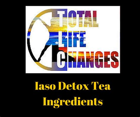Side Effects Of Iaso Detox Tea by Iaso Detox Tea Ingredients Total Changes