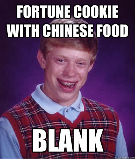 Chinese Food Meme - fortune cookie with chinese food blank bad luck brian