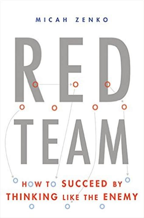 red team: how to succeed by thinking like the enemy a