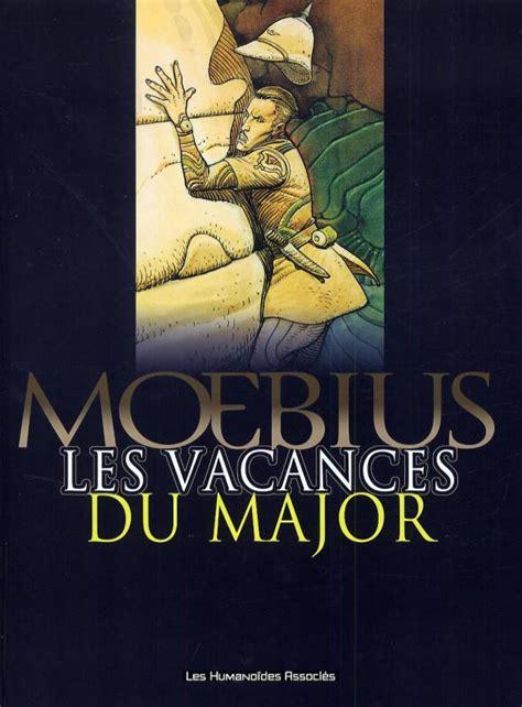 libro les vacances du major les vacances du major r 233 233 dition moebius fantastique bdnet com