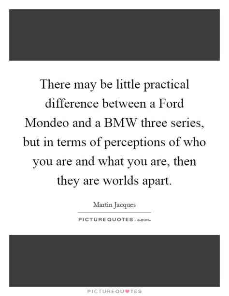 there may be a there may be little practical difference between a ford mondeo picture quotes
