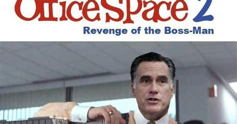 Nu Uh Meme - political memes mitt romney starring in office space 2