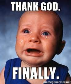 God Meme Generator - thank god finally crying baby meme generator