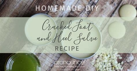diy pronunciation diy cracked foot heel salve recipe pronounceskincare com