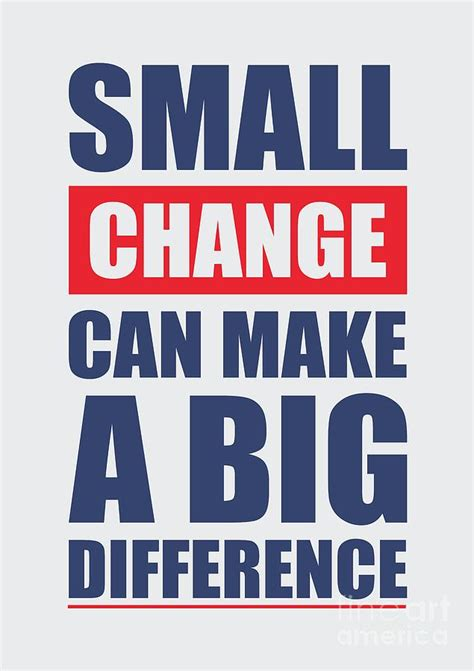 make a bid small change can make a big difference motivational quotes