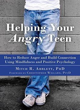 helping your angry how to reduce anger and build connection using mindfulness and positive psychology books helping your angry how to reduce anger and build