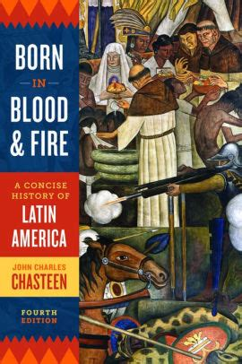 Born In Blood And Fire A Concise History Of Latin America