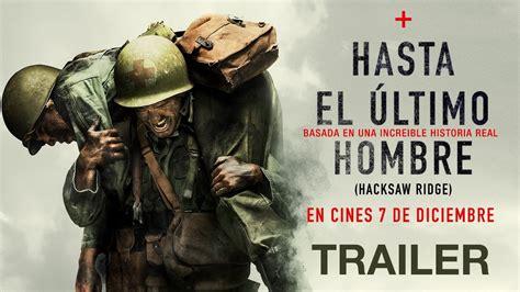 Hacksaw Ridge Full Movie hasta el 218 ltimo hombre tr 225 iler oficial espa 241 ol en hd