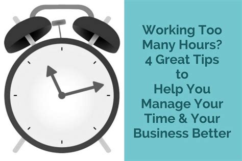 how to time manage better working many hours 4 great tips to help you manage