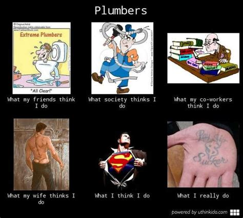 Plumbing Meme - what people think i do funnies funny the o jays and