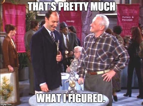 Frasier Meme - how come there isn t a quot that s pretty much what i figured