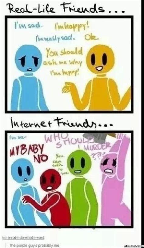 Internet Friends Meme - home memes com