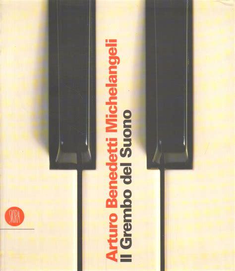 libreria benedetti arturo benedetti michelangeli il grembo suono