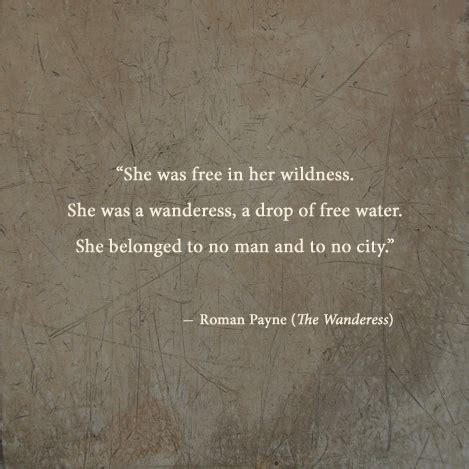 """""""she was free in her wildness. she was a wanderess, a drop"""