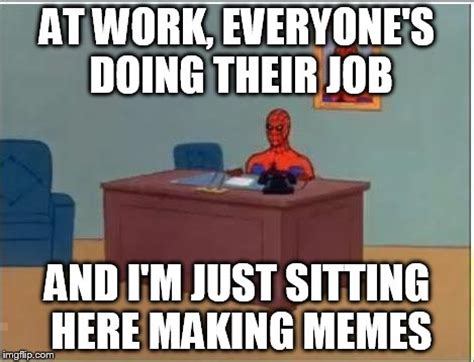 Sitting Here Meme - spiderman meme and im just sitting here best images