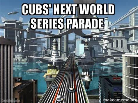 Parade Meme - cubs next world series parade make a meme