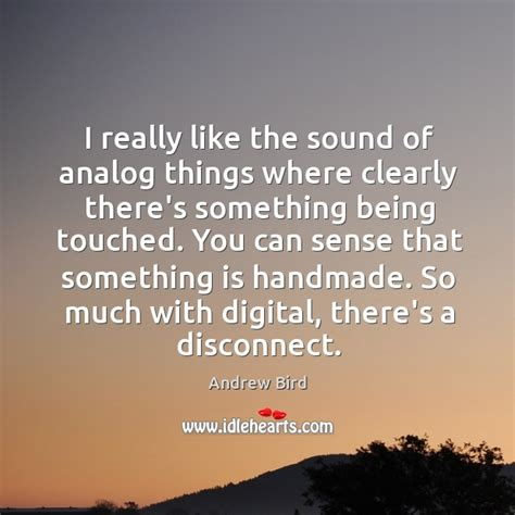 the sound of things i really like the sound of analog things where clearly there s something