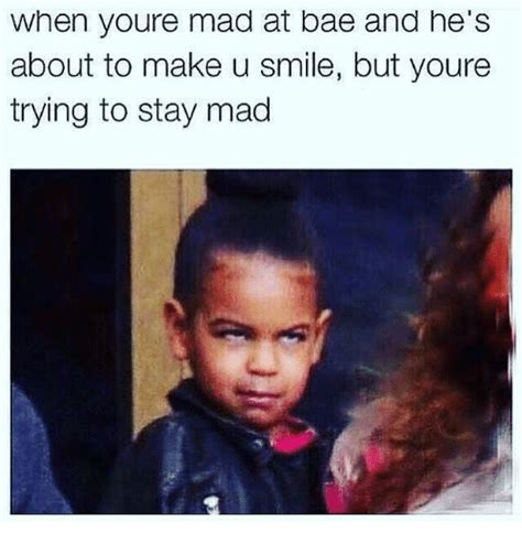 He Mad Meme - when youre mad at bae and he s about to make u smile but