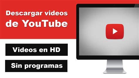 bajar los mejores videos gratis sin programas ni cuenta como descargar videos de youtube sin programas ni