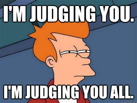 Judging Meme - i m judging you i m judging you all futurama fry