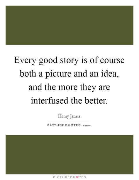 the more the better every story is of course both a picture and an idea