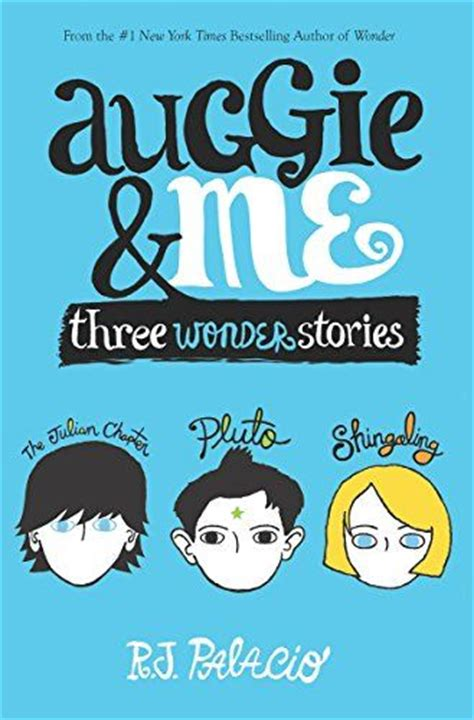 auggie me three auggie and me three wonder stories by rj palacio auggie me is a new side to the wonder story