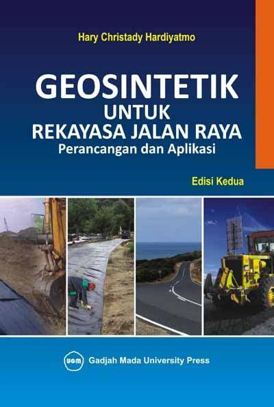 Buku Stabilisasi Tanah Untuk Perkerasan Jalan Hary Christady Ugm geosintetik untuk rekayasa jalan raya perancangan dan aplikasi ugm press badan penerbit dan