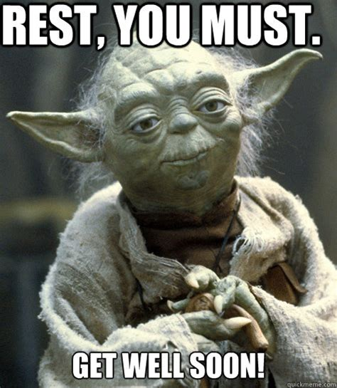 Get Well Soon Meme Funny - rest you must get well soon jpg 475 215 547 star wars