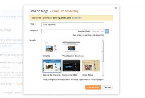 layout blog como fazer como criar um blog no blogspot dicas e tutoriais techtudo