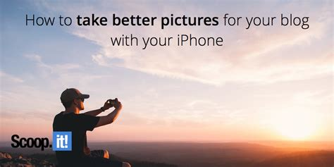 how to take better photos with iphone how to take better iphone pictures how to take better