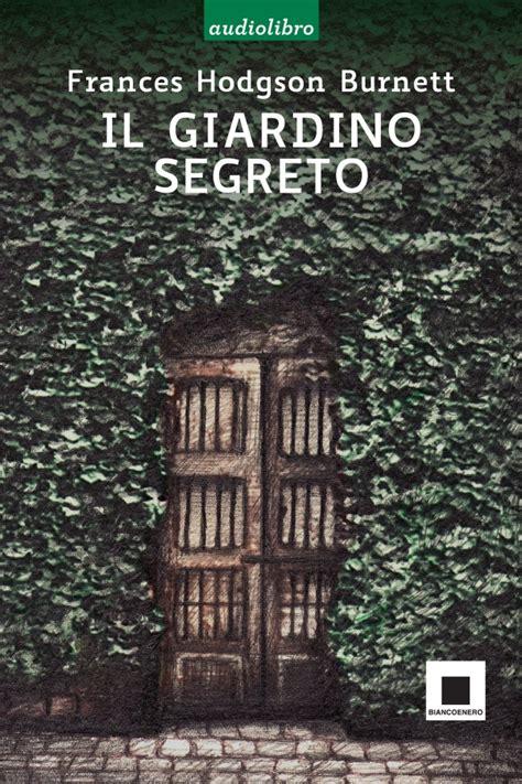 il giardino segreto il giardino segreto biancoenero edizioni