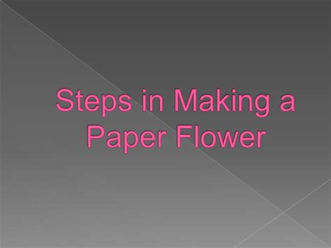 How To Make A Paper Slide - steps in a paper flower