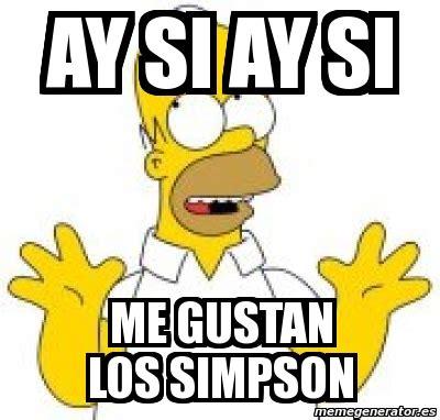 Memes Los Simpson - meme personalizado ay si ay si me gustan los simpson