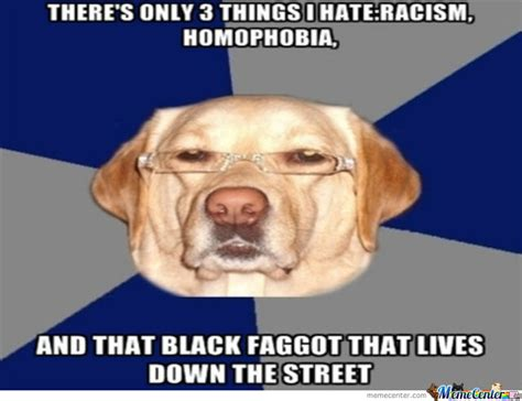 Racist Dog Meme - best racist dog ever d by recyclebin meme center
