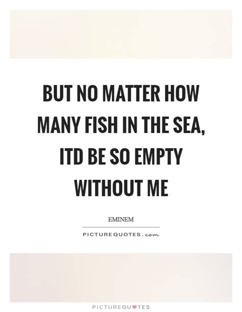 no matter how many fish in the sea fish in the sea quotes sayings fish in the sea picture