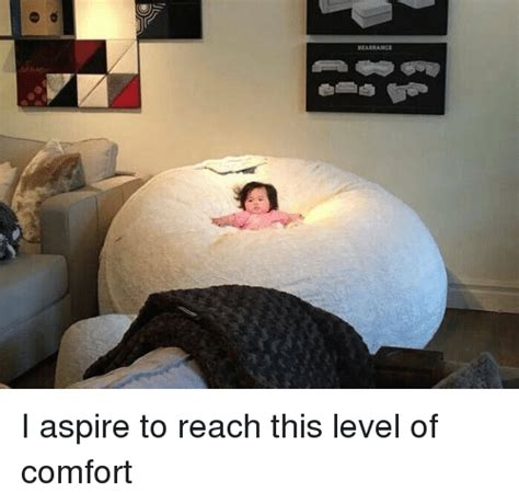 Comfort Memes - rearrange i aspire to reach this level of comfort funny