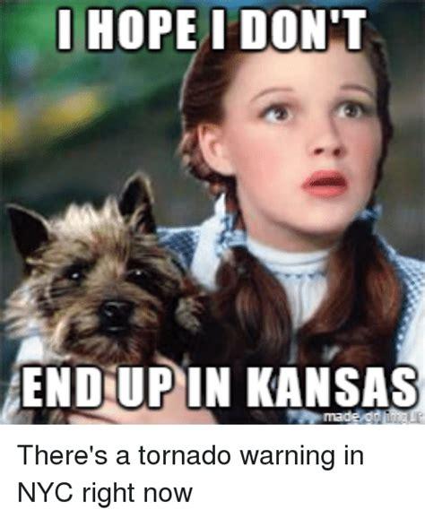 Kansas Meme - i hope i don t endup in kansas there s a tornado warning