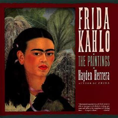 frida kahlo biography review frida kahlo the paintings by hayden herrera reviews