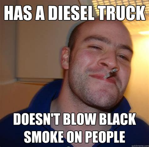 Smoke Memes - has a diesel truck doesn t blow black smoke on people