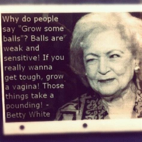 betty white pussy quote betty white quotes pounding