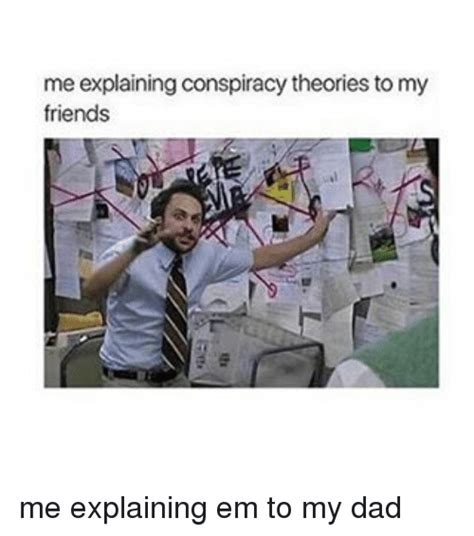 Me Me Em - me explaining conspiracy theories to my friends me