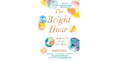 the bright hour a memoir of living and dying books the bright hour a memoir of living and dying by riggs