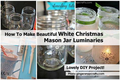 how to make a mason jar l how to make beautiful white christmas mason jar luminaries