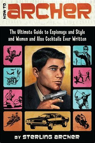 how to archer the ultimate guide to espionage and style
