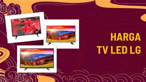 Harga Tv Channel harga tv tahun 2019 jenis dan tips membeli televisi yang